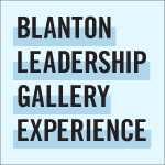 Blanton Leadership Gallery Experience